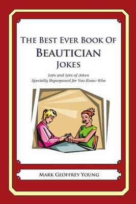 The Best Ever Book of Beautician Jokes: Lots and Lots of Jokes Specially Repurposed for You-Know-Who