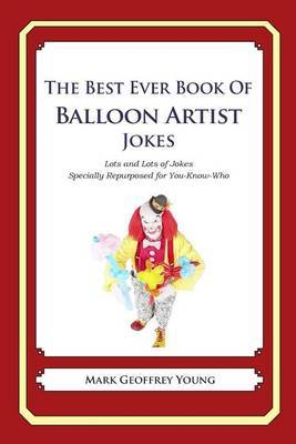 The Best Ever Book of Balloon Artist Jokes: Lots and Lots of Jokes Specially Repurposed for You-Know-Who