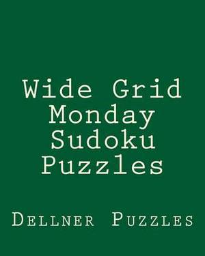 Wide Grid Monday Sudoku Puzzles: Sudoku Puzzles from the Dellner Collection