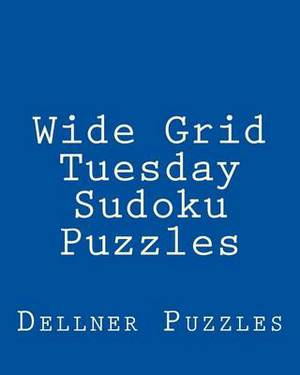 Wide Grid Tuesday Sudoku Puzzles: Sudoku Puzzles from the Dellner Collection