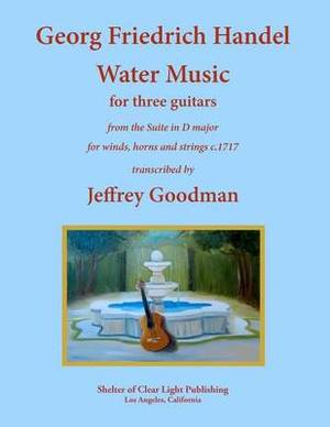 Georg Friedrich Handel Water Music for Three Guitars: From the Suite in D Major for Winds, Horns and Strings
