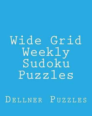 Wide Grid Weekly Sudoku Puzzles: Sudoku Puzzles from the Dellner Collection