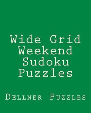 Wide Grid Weekend Sudoku Puzzles: Sudoku Puzzles from the Dellner Collection