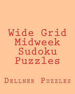 Wide Grid Midweek Sudoku Puzzles: Sudoku Puzzles from the Dellner Collection