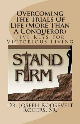 Overcoming the Trials of Life: More Than a Conqueror: Five Keys for Victorious Living