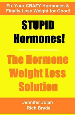 Stupid Hormones! the Hormone Weight Loss Solution: Fix Your Crazy Hormones and Finally Lose Weight for Good!