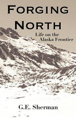 Forging North: Life on the Alaska Frontier