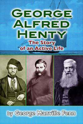 George Alfred Henty: The Story of an Active Life