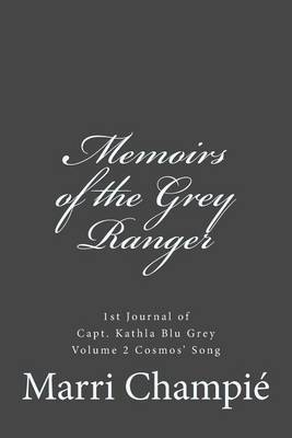 Memoirs of the Grey Ranger: 1st Journal of Capt. Kathla Blu Grey, Vol. 2 Cosmos' Song