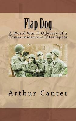 Flap Dog: A World War II Odyssey of a Communications Interceptor