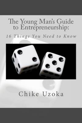 The Young Man's Guide to Entrepreneurship: 16 Things You Need to Know