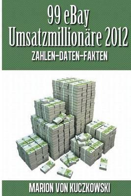 99 Ebay Umsatzmillionare 2012 - Zahlen - Daten - Fakten