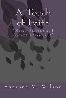 A Touch of Faith: Never Failing and Always Prevailing