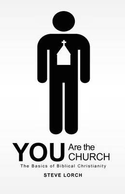 You Are the Church: The Basics of Biblical Christianity