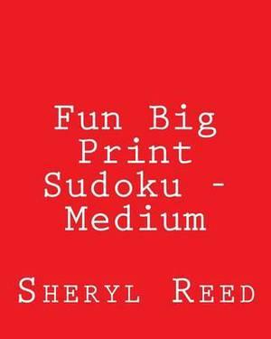 Fun Big Print Sudoku - Medium: Large Grid Sudoku Puzzles