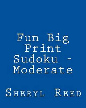 Fun Big Print Sudoku - Moderate: Large Grid Sudoku Puzzles