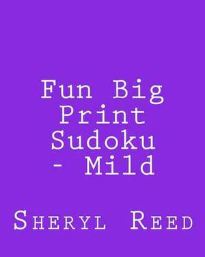 Fun Big Print Sudoku - Mild: Large Grid Sudoku Puzzles