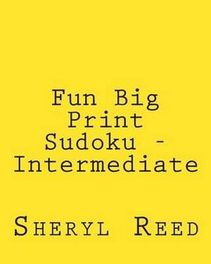 Fun Big Print Sudoku - Intermediate: Large Grid Sudoku Puzzles