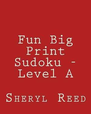 Fun Big Print Sudoku - Level a: Large Grid Sudoku Puzzles
