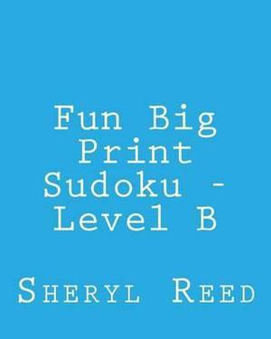 Fun Big Print Sudoku - Level B: Large Grid Sudoku Puzzles