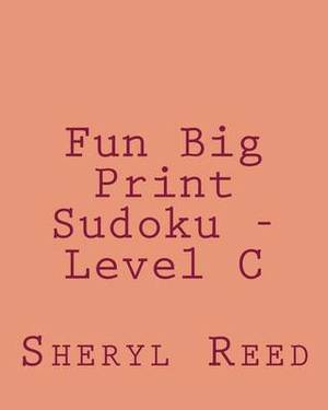 Fun Big Print Sudoku - Level C: Large Grid Sudoku Puzzles