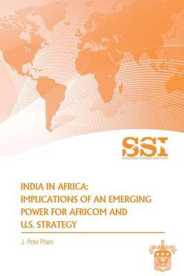 India in Africa: Impllications of an Emerging Power for Africom and U.S. Strategy