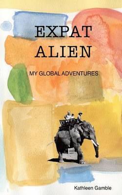 Expat Alien: My Global Adventures