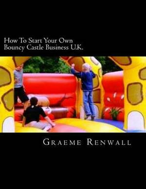 How to Start Your Own Bouncy Castle Business U.K.: The Ultimate Home Based Business