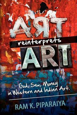 Art Reinterprets Art: God, Sex, Money in Western and Indian Art