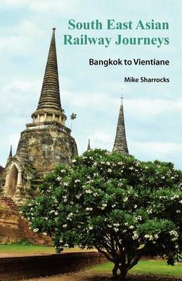 South East Asian Railway Journeys: Bangkok to Vientiane: 3