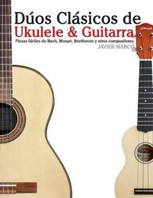 Duos Clasicos de Ukulele & Guitarra  : Piezas Faciles de Bach, Mozart, Beethoven y Otros Compositores (En Partitura y Tablatura)