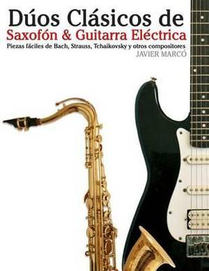 Duos Clasicos de Saxofon & Guitarra Electrica  : Piezas Faciles de Bach, Strauss, Tchaikovsky y Otros Compositores (En Partitura y Tablatura)