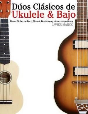 Duos Clasicos de Ukulele & Bajo  : Piezas Faciles de Bach, Mozart, Beethoven y Otros Compositores (En Partitura y Tablatura)