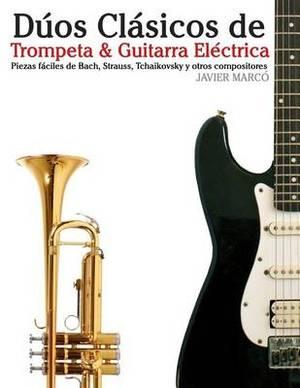 Duos Clasicos de Trompeta & Guitarra Electrica: Piezas Faciles de Bach, Strauss, Tchaikovsky y Otros Compositores (En Partitura y Tablatura)