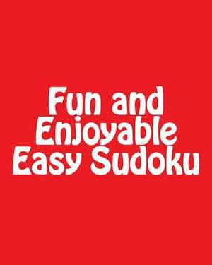 Fun and Enjoyable Easy Sudoku: Easy to Read, Large Grid Puzzles