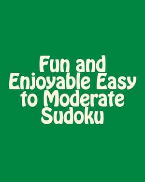 Fun and Enjoyable Easy to Moderate Sudoku: Easy to Read, Large Grid Puzzles