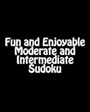 Fun and Enjoyable Moderate and Intermediate Sudoku: Easy to Read, Large Grid Puzzles