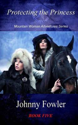 Mountain Woman: Protecting the Princess: Mountain Woman Adventures Series