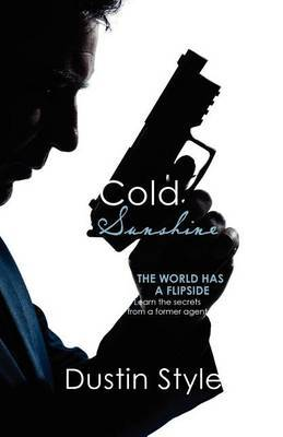 Cold Sunshine: The World Has a Flipside. Learn the Secrets from a Former Agent