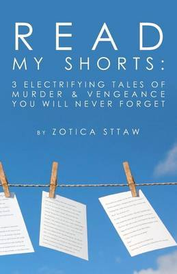 Read My Shorts: 3 Electrifying Tales of Murder & Vengeance You Will Never Forget.