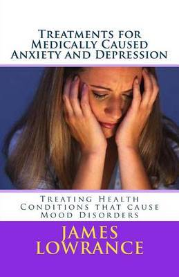 Treatments for Medically Caused Anxiety and Depression: Treating Health Conditions That Cause Mood Disorders