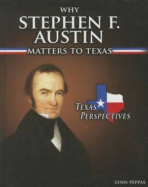 Why Stephen F. Austin Matters to Texas