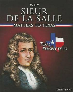 Why Sieur de Lasalle Matters to Texas