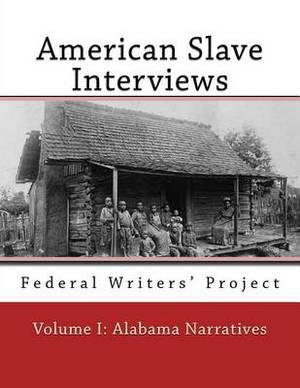 American Slave Interviews - Volume I: Alabama Narratives: Interviews with American Slaves from Alabama