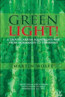 Green Light! a Troop Carrier Squadron's War from Normandy to the Rhine