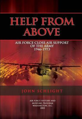Help from Above: Air Force Close Air Support of the Army 1946-1973