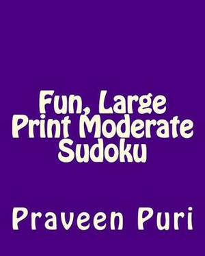 Fun, Large Print Moderate Sudoku: Easy to Read, Large Grid Puzzles
