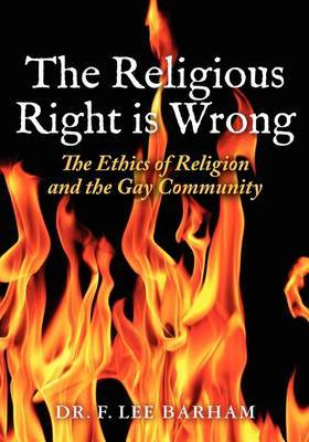 The Religious Right Is Wrong: The Ethics of Religion and the Gay Community