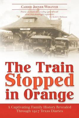 The Train Stopped in Orange: A Captivating Family History Revealed Through 1917 Texas Diaries