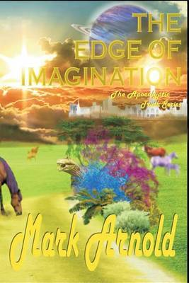 The Edge of Imagination: The Apocalyptic Truth Series